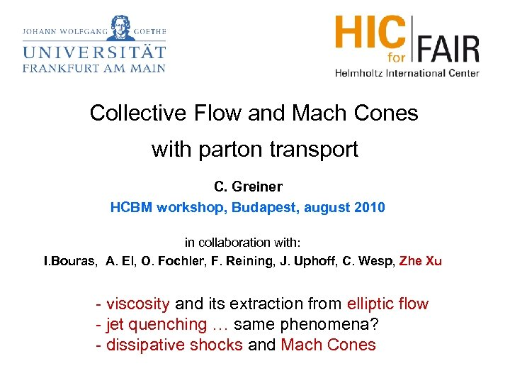 Collective Flow and Mach Cones with parton transport C. Greiner HCBM workshop, Budapest,