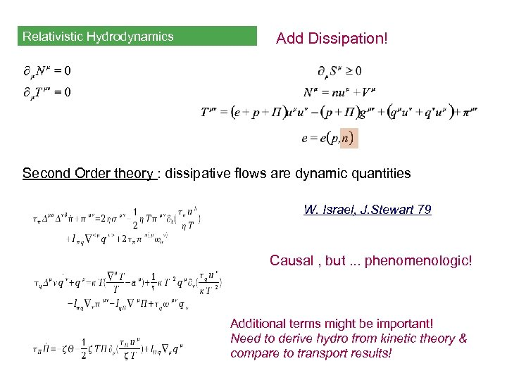 Relativistic Hydrodynamics Add Dissipation! Second Order theory : dissipative flows are dynamic quantities W.