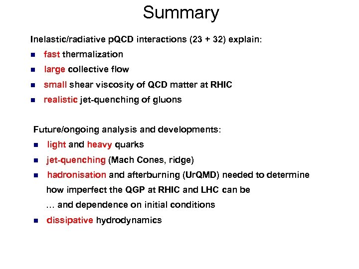 Summary Inelastic/radiative p. QCD interactions (23 + 32) explain: n fast thermalization n large