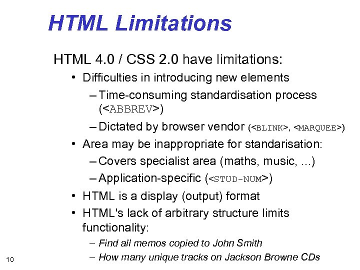 HTML Limitations HTML 4. 0 / CSS 2. 0 have limitations: • Difficulties in