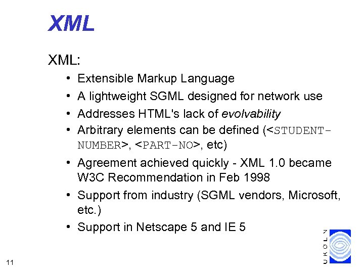 XML XML: • • Extensible Markup Language A lightweight SGML designed for network use