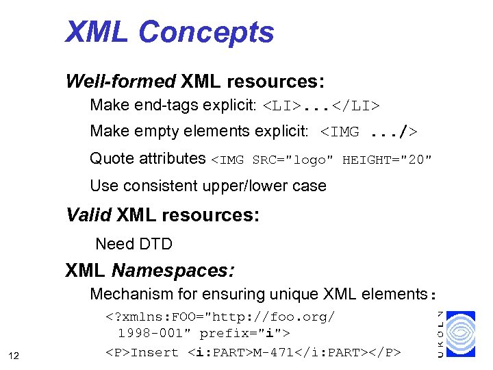 XML Concepts Well-formed XML resources: Make end-tags explicit: <LI>. . . </LI> Make empty