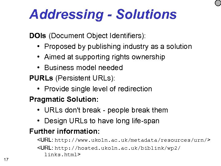 Addressing - Solutions DOIs (Document Object Identifiers): • Proposed by publishing industry as a