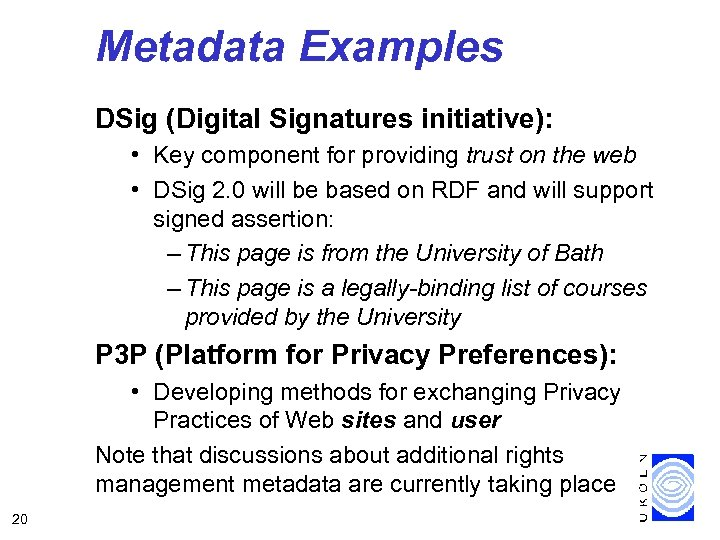 Metadata Examples DSig (Digital Signatures initiative): • Key component for providing trust on the