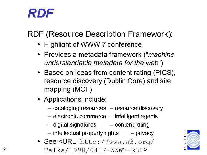 RDF (Resource Description Framework): • Highlight of WWW 7 conference • Provides a metadata