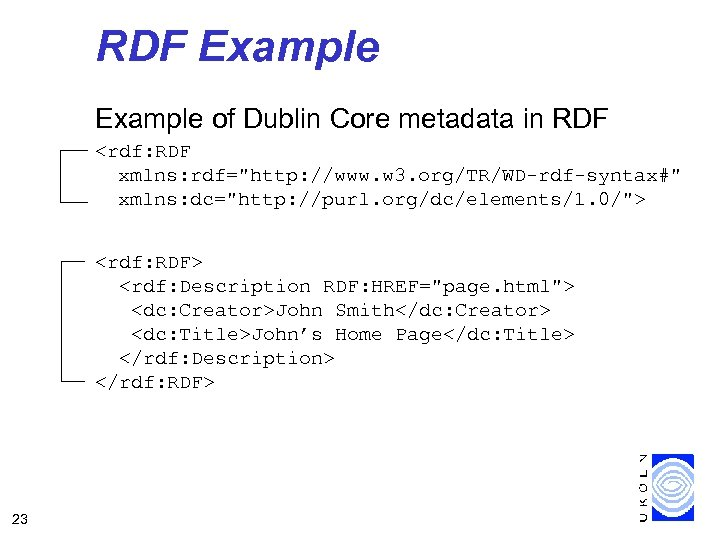 RDF Example of Dublin Core metadata in RDF <rdf: RDF xmlns: rdf=