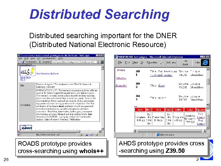 Distributed Searching Distributed searching important for the DNER (Distributed National Electronic Resource) http: //prospero.