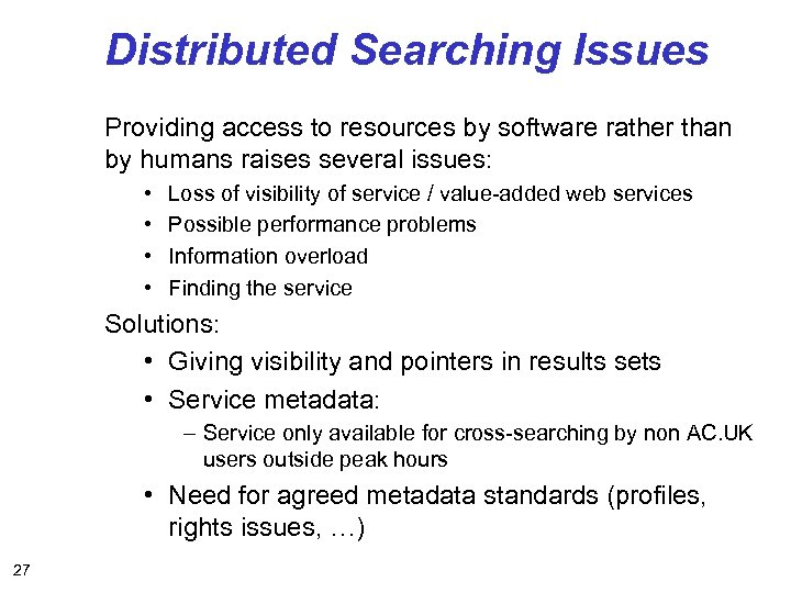 Distributed Searching Issues Providing access to resources by software rather than by humans raises