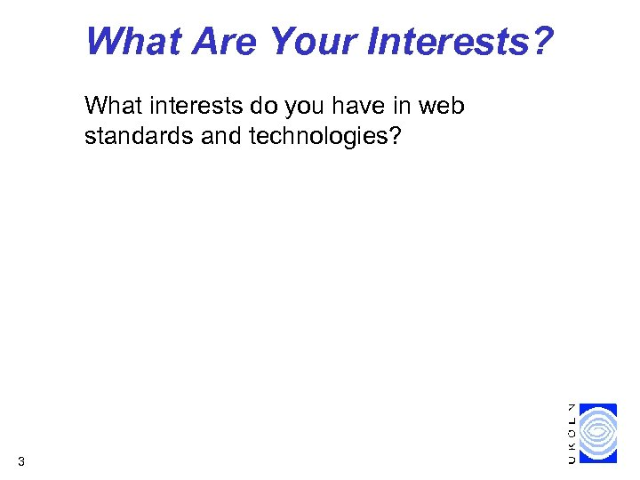 What Are Your Interests? What interests do you have in web standards and technologies?