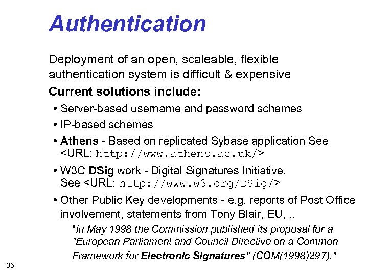Authentication Deployment of an open, scaleable, flexible authentication system is difficult & expensive Current