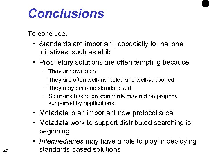 Conclusions To conclude: • Standards are important, especially for national initiatives, such as e.