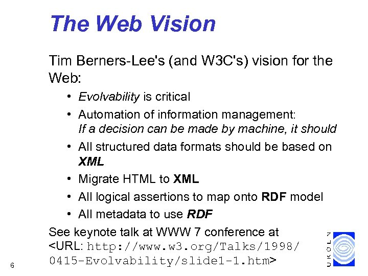 The Web Vision Tim Berners-Lee's (and W 3 C's) vision for the Web: 6