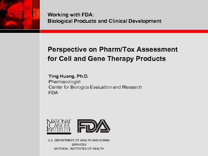 Working with FDA: Biological Products and Clinical Development Perspective on Pharm/Tox Assessment for Cell