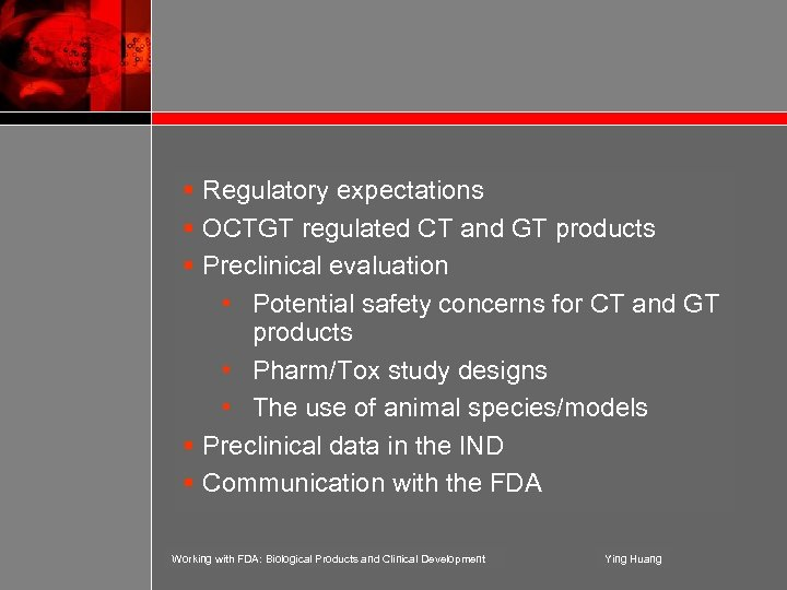 § Regulatory expectations § OCTGT regulated CT and GT products § Preclinical evaluation •