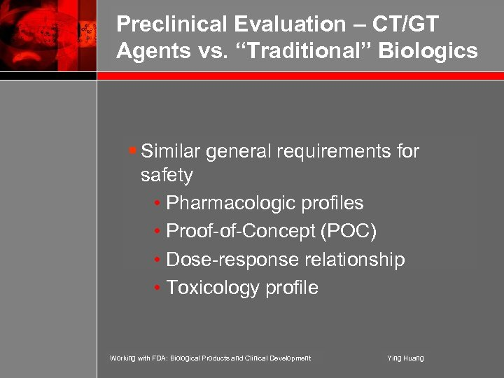 "Preclinical Evaluation – CT/GT Agents vs. ""Traditional"" Biologics § Similar general requirements for safety"