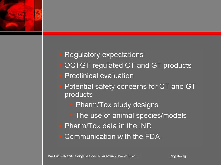 § Regulatory expectations § OCTGT regulated CT and GT products § Preclinical evaluation §