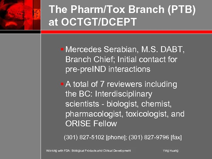 The Pharm/Tox Branch (PTB) at OCTGT/DCEPT § Mercedes Serabian, M. S. DABT, Branch Chief;