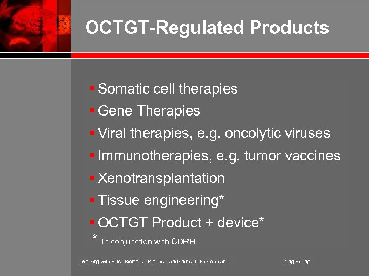 OCTGT-Regulated Products § Somatic cell therapies § Gene Therapies § Viral therapies, e. g.