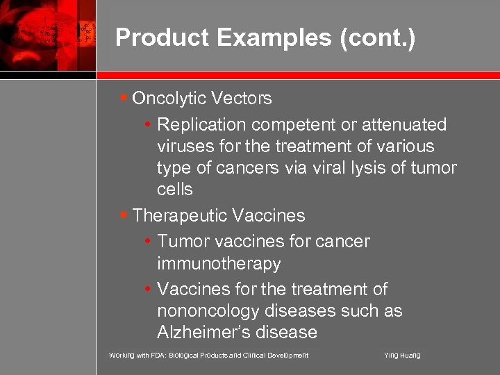 Product Examples (cont. ) § Oncolytic Vectors • Replication competent or attenuated viruses for
