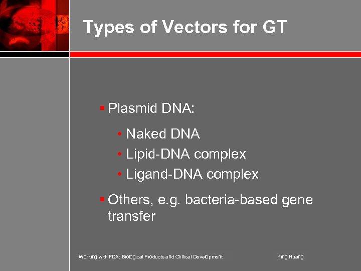 Types of Vectors for GT § Plasmid DNA: • Naked DNA • Lipid-DNA complex