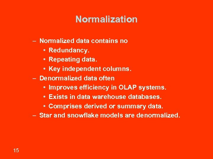 Normalization – Normalized data contains no • Redundancy. • Repeating data. • Key independent