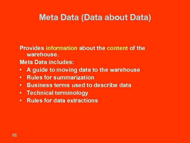 Meta Data (Data about Data) Provides information about the content of the warehouse. Meta