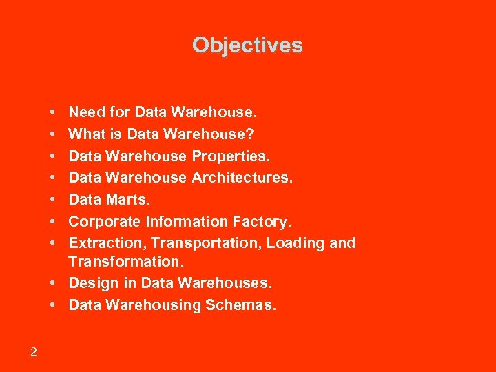 Objectives • • Need for Data Warehouse. What is Data Warehouse? Data Warehouse Properties.