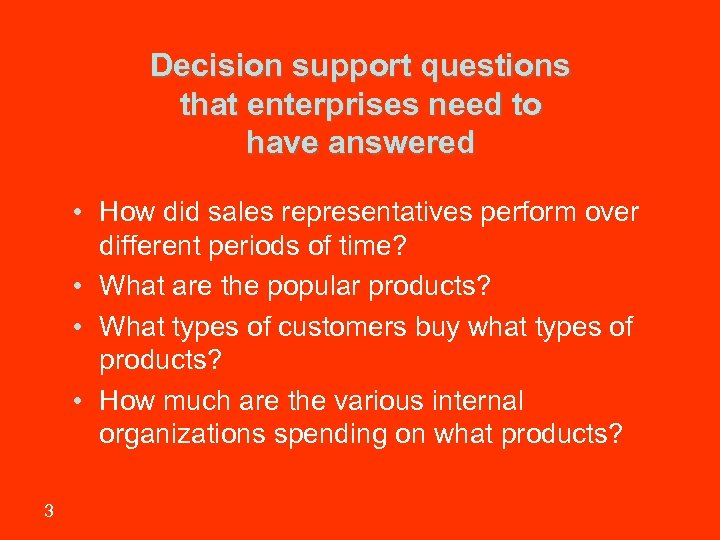 Decision support questions that enterprises need to have answered • How did sales representatives