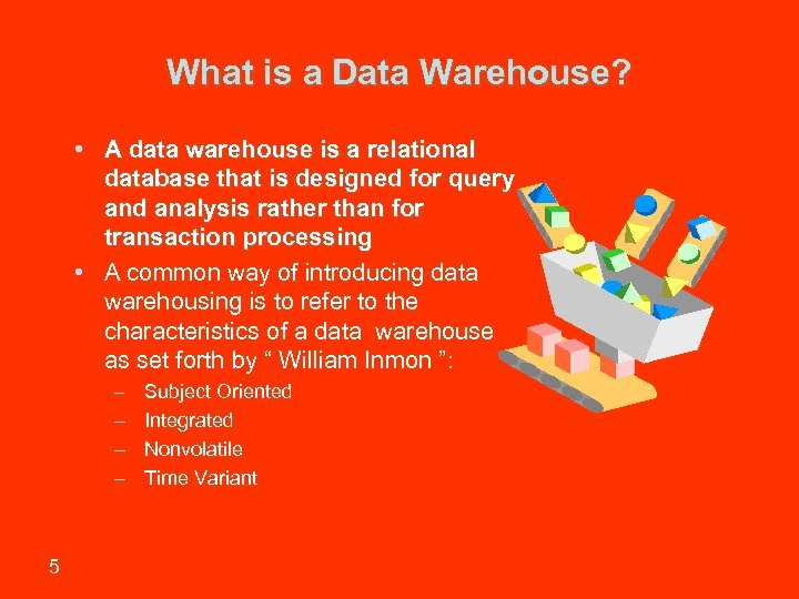 What is a Data Warehouse? • A data warehouse is a relational database that