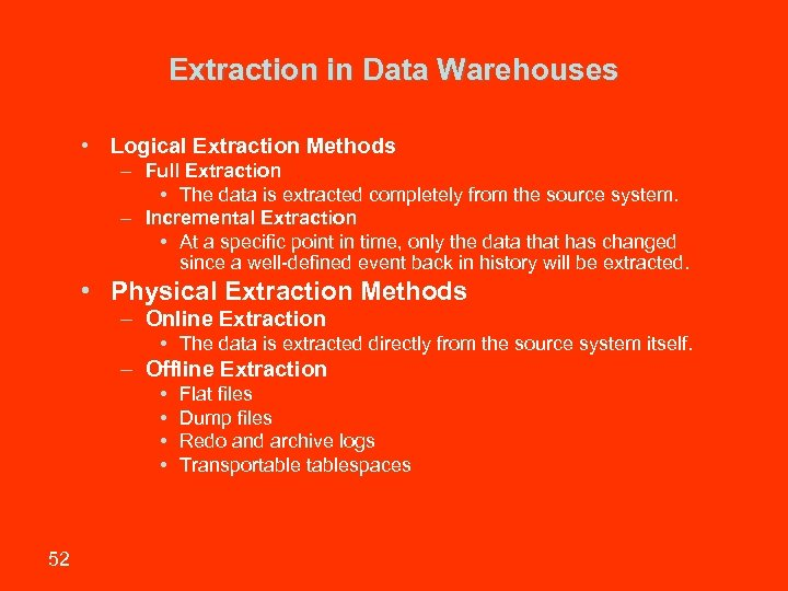 Extraction in Data Warehouses • Logical Extraction Methods – Full Extraction • The data