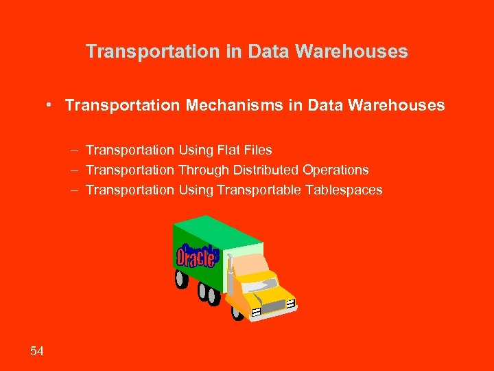 Transportation in Data Warehouses • Transportation Mechanisms in Data Warehouses – Transportation Using Flat