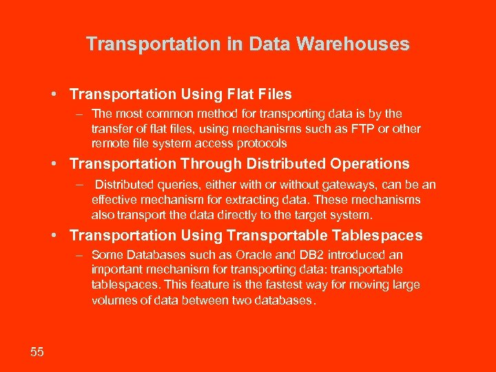 Transportation in Data Warehouses • Transportation Using Flat Files – The most common method