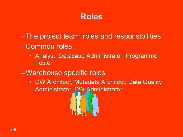 Roles – The project team: roles and responsibilities – Common roles • Analyst, Database