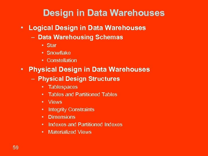 Design in Data Warehouses • Logical Design in Data Warehouses – Data Warehousing Schemas