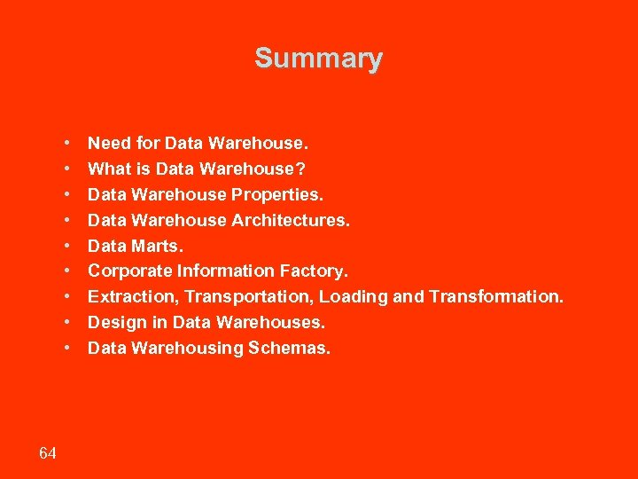 Summary • • • 64 Need for Data Warehouse. What is Data Warehouse? Data