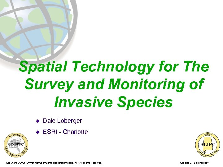 Spatial Technology for The Survey and Monitoring of Invasive Species u Dale Loberger u
