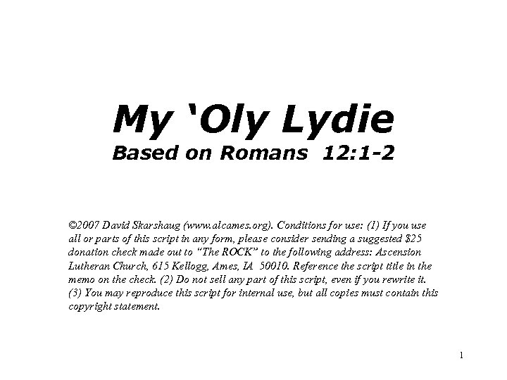 My 'Oly Lydie Based on Romans 12: 1 -2 © 2007 David Skarshaug (www.