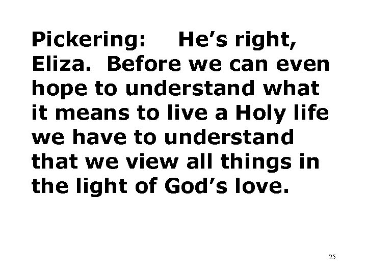 Pickering: He's right, Eliza. Before we can even hope to understand what it means