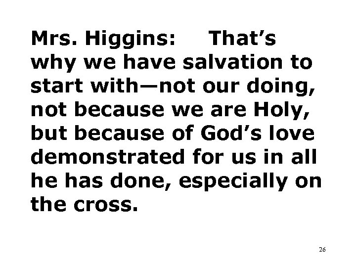 Mrs. Higgins: That's why we have salvation to start with—not our doing, not because