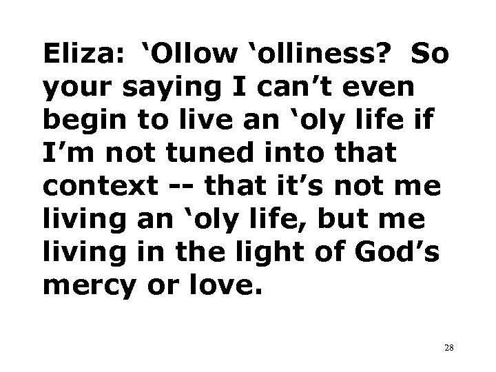 Eliza: 'Ollow 'olliness? So your saying I can't even begin to live an 'oly