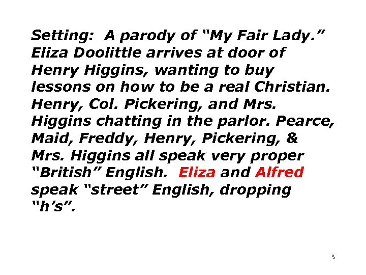 "Setting: A parody of ""My Fair Lady. "" Eliza Doolittle arrives at door of"