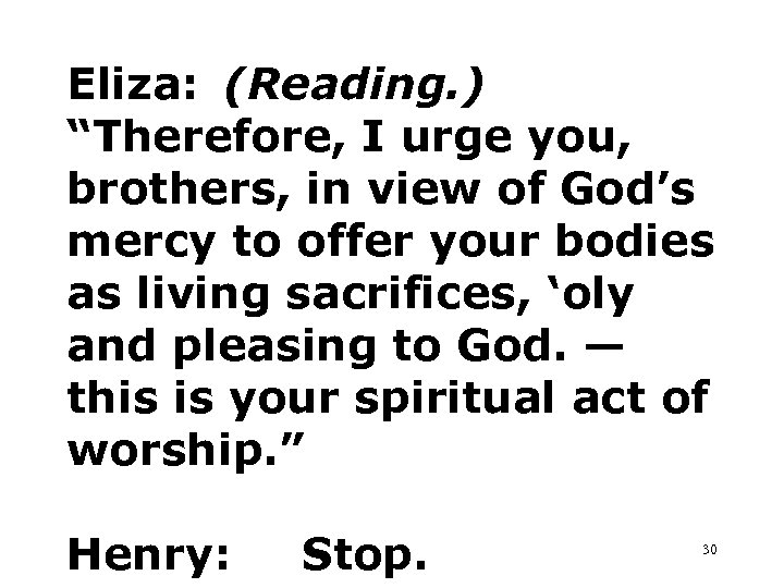 "Eliza: (Reading. ) ""Therefore, I urge you, brothers, in view of God's mercy to"