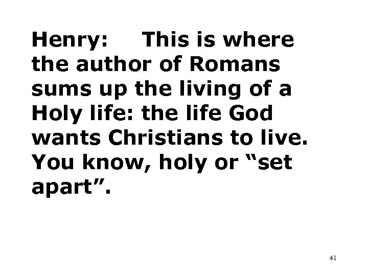 Henry: This is where the author of Romans sums up the living of a
