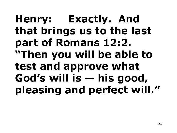Henry: Exactly. And that brings us to the last part of Romans 12: 2.
