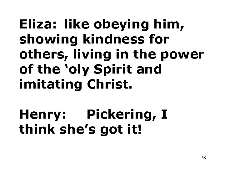 Eliza: like obeying him, showing kindness for others, living in the power of the