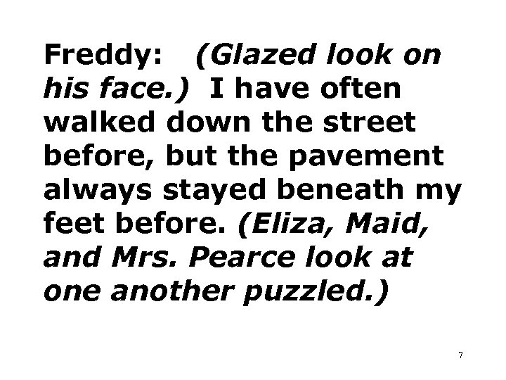 Freddy: (Glazed look on his face. ) I have often walked down the street