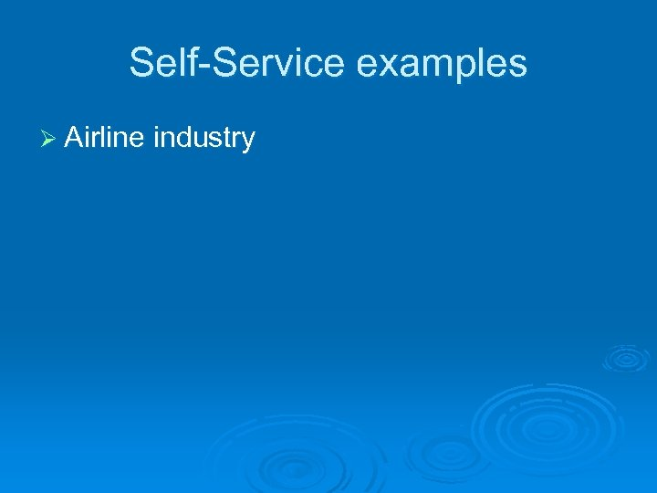Self-Service examples Ø Airline industry