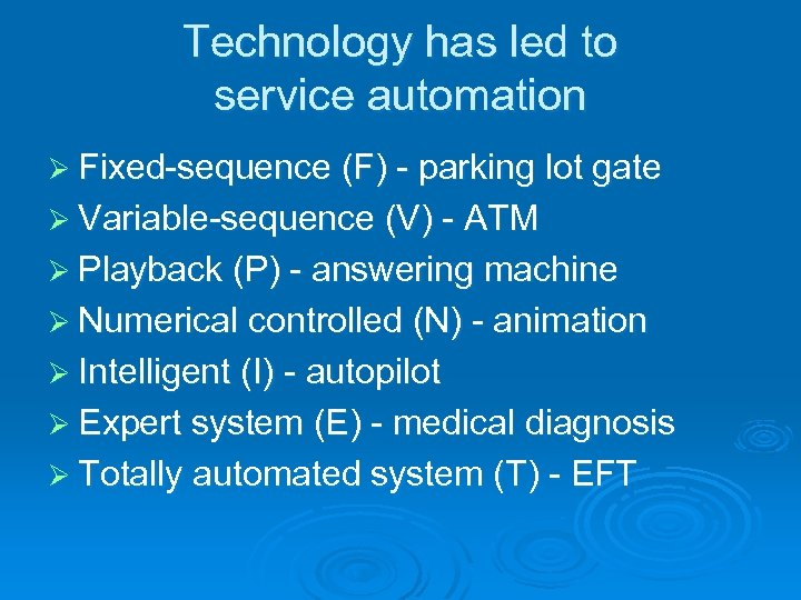 Technology has led to service automation Ø Fixed-sequence (F) - parking lot gate Ø