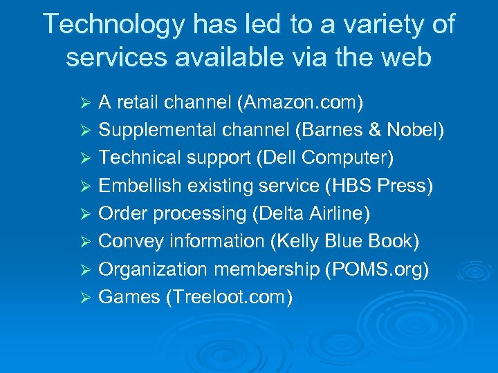 Technology has led to a variety of services available via the web A retail