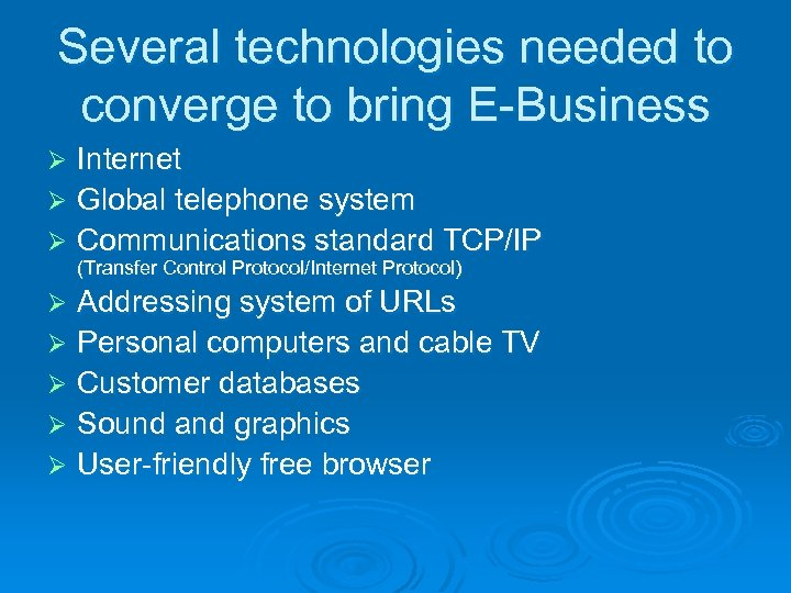 Several technologies needed to converge to bring E-Business Internet Ø Global telephone system Ø
